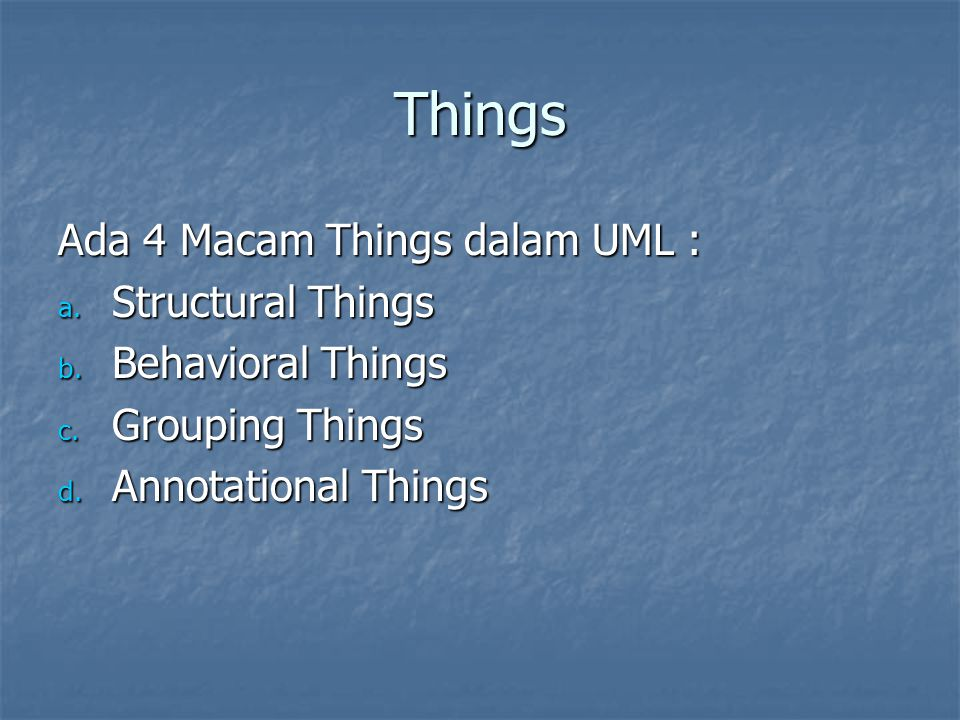 Things Ada 4 Macam Things dalam UML : Structural Things