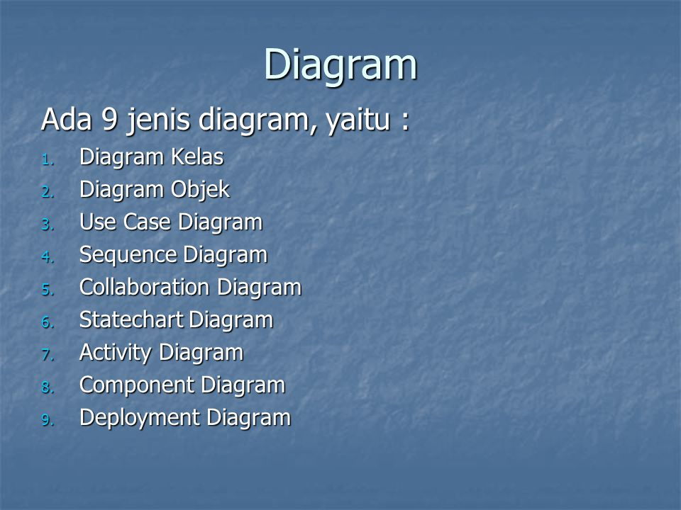 Diagram Ada 9 jenis diagram, yaitu : Diagram Kelas Diagram Objek