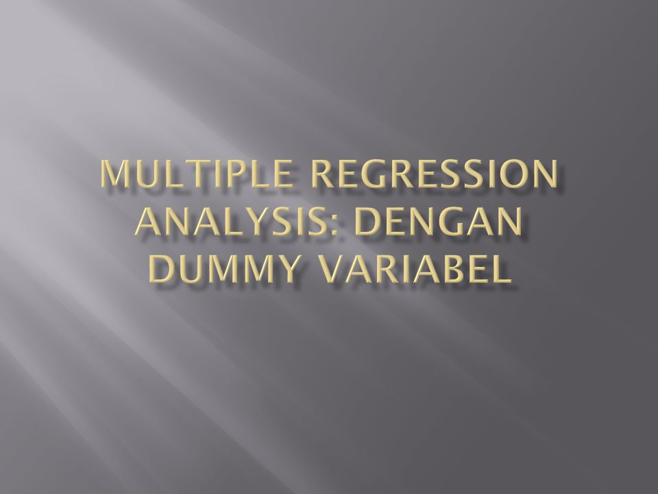 Multiple Regression Analysis: dengan Dummy Variabel