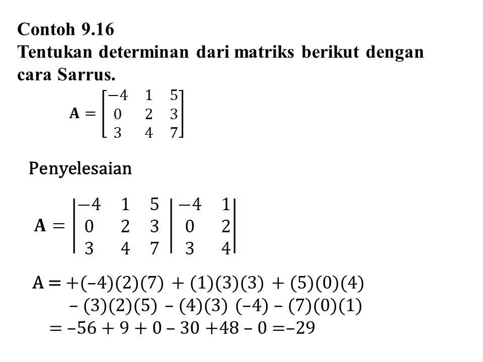 Contoh 9.16 Tentukan determinan dari matriks berikut dengan cara Sarrus. Penyelesaian. A = +(–4)(2)(7) + (1)(3)(3) + (5)(0)(4)