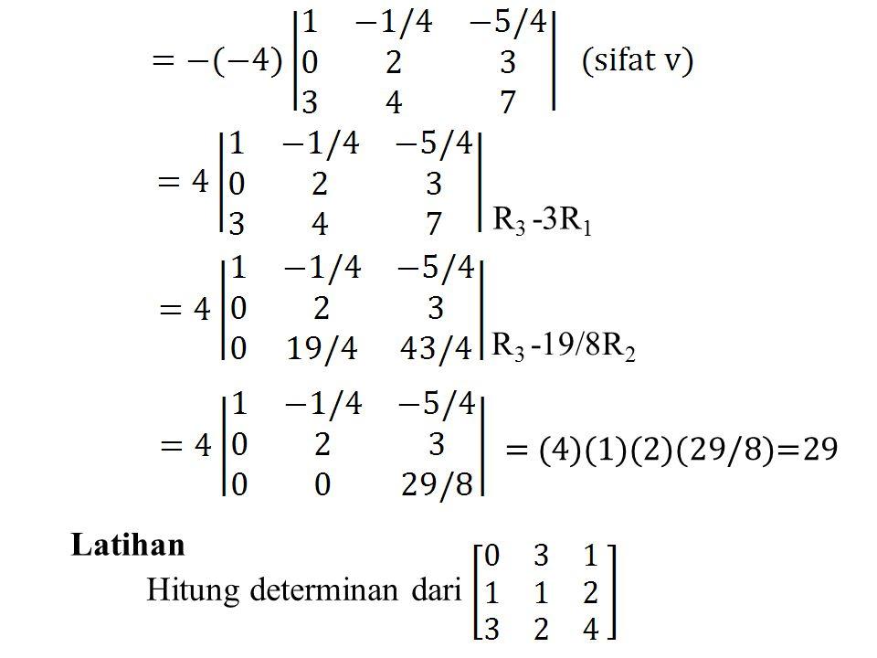 R3 -3R1 R3 -19/8R2 = (4)(1)(2)(29/8)=29 Latihan Hitung determinan dari