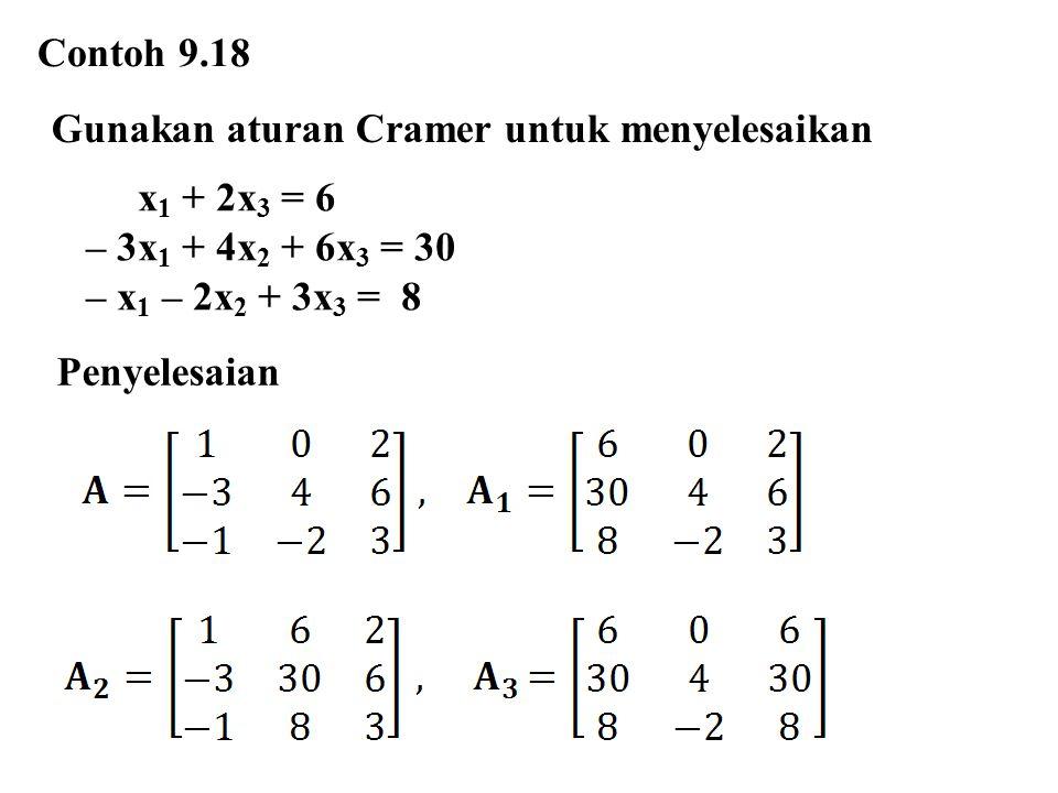 Contoh 9.18 Gunakan aturan Cramer untuk menyelesaikan. x1 + 2x3 = 6. – 3x1 + 4x2 + 6x3 = 30. – x1 – 2x2 + 3x3 = 8.