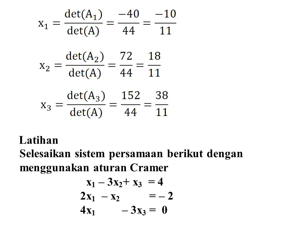 Latihan Selesaikan sistem persamaan berikut dengan. menggunakan aturan Cramer. x1 – 3x2+ x3 = 4.