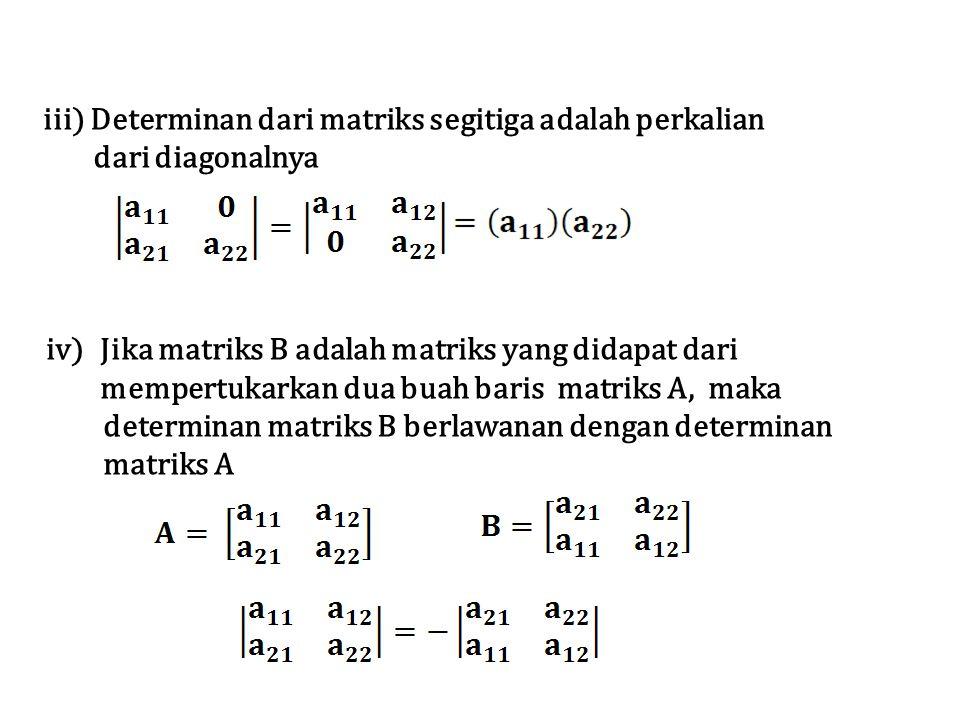 iii) Determinan dari matriks segitiga adalah perkalian