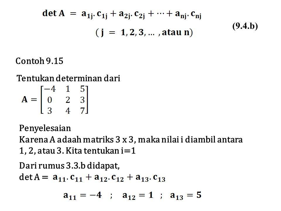 (9.4.b) Contoh 9.15. Tentukan determinan dari. Penyelesaian. Karena A adaah matriks 3 x 3, maka nilai i diambil antara.