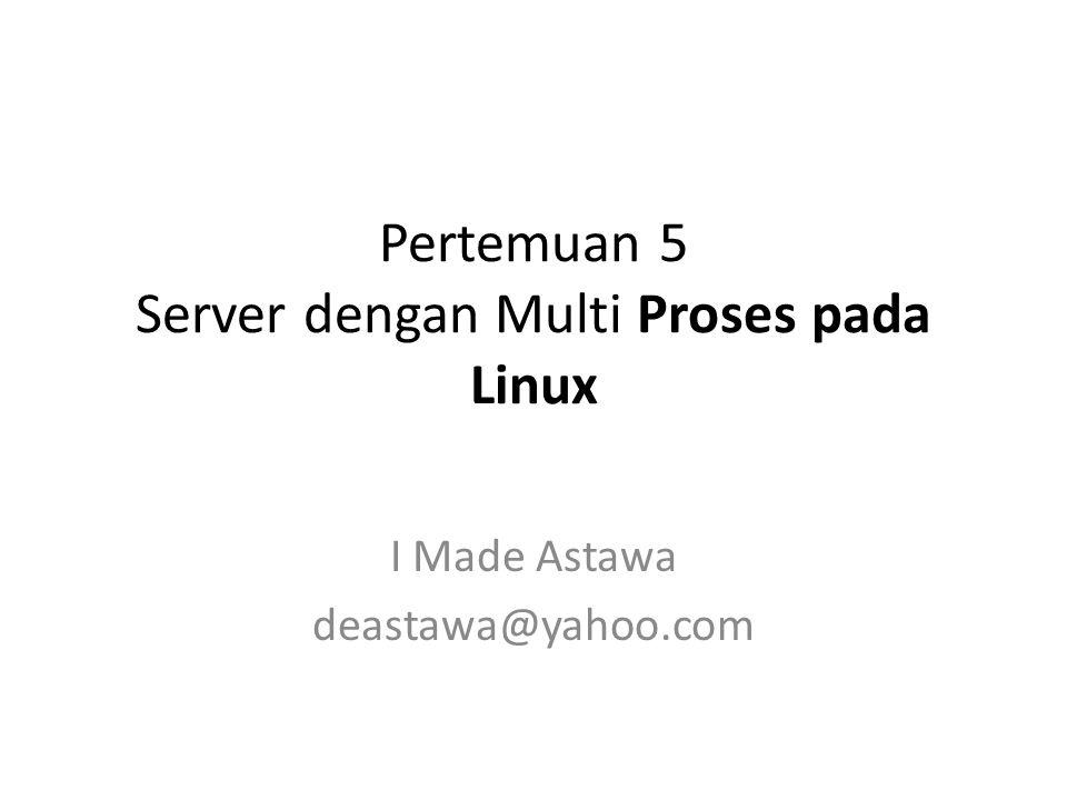 Pertemuan 5 Server dengan Multi Proses pada Linux