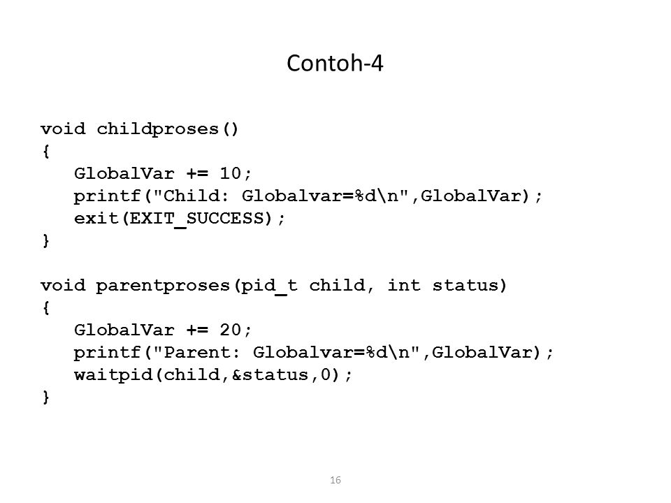 Contoh-4 void childproses() { GlobalVar += 10;