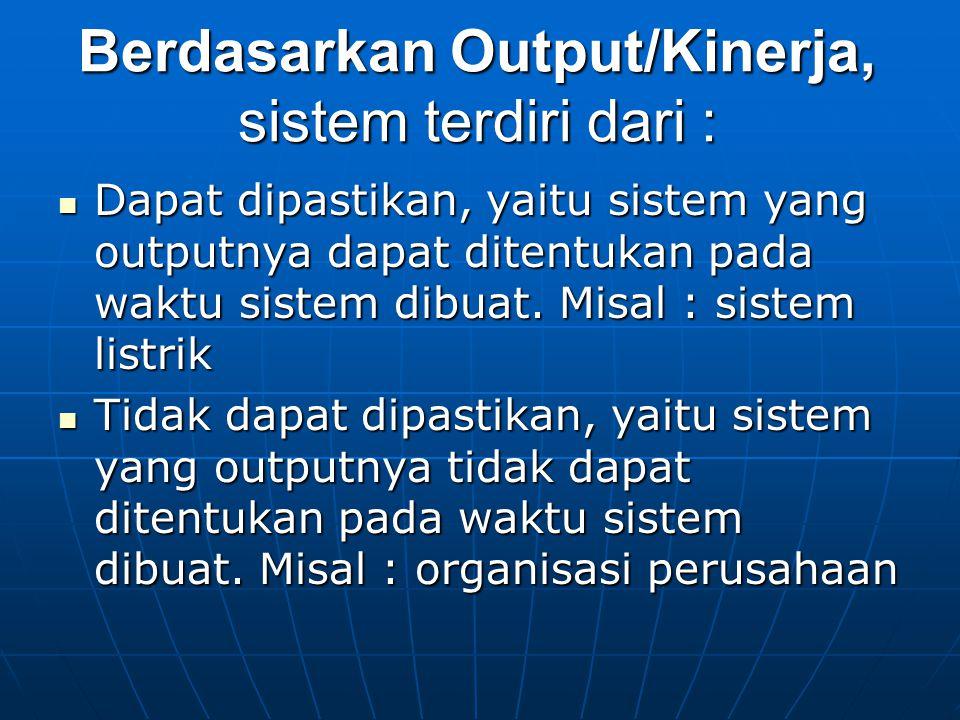 Berdasarkan Output/Kinerja, sistem terdiri dari :