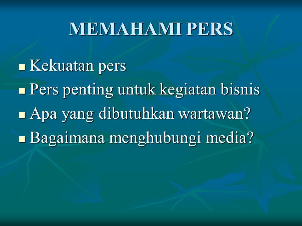 MEMAHAMI PERS Kekuatan pers Pers penting untuk kegiatan bisnis