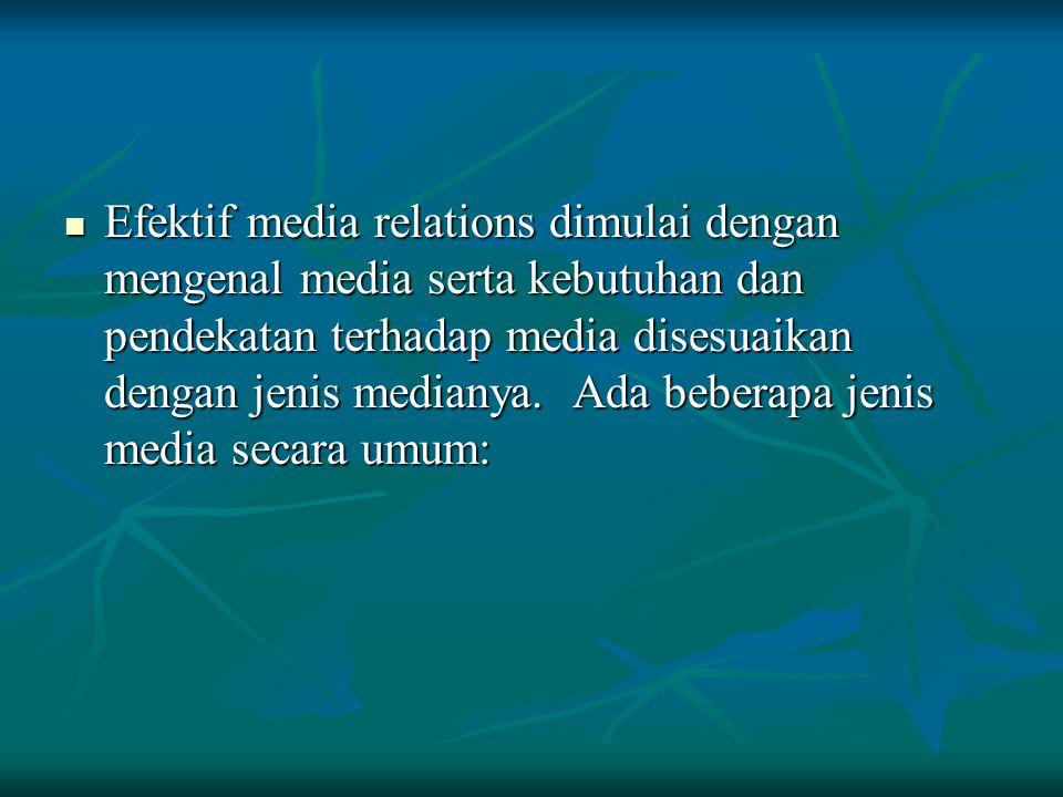 Efektif media relations dimulai dengan mengenal media serta kebutuhan dan pendekatan terhadap media disesuaikan dengan jenis medianya.