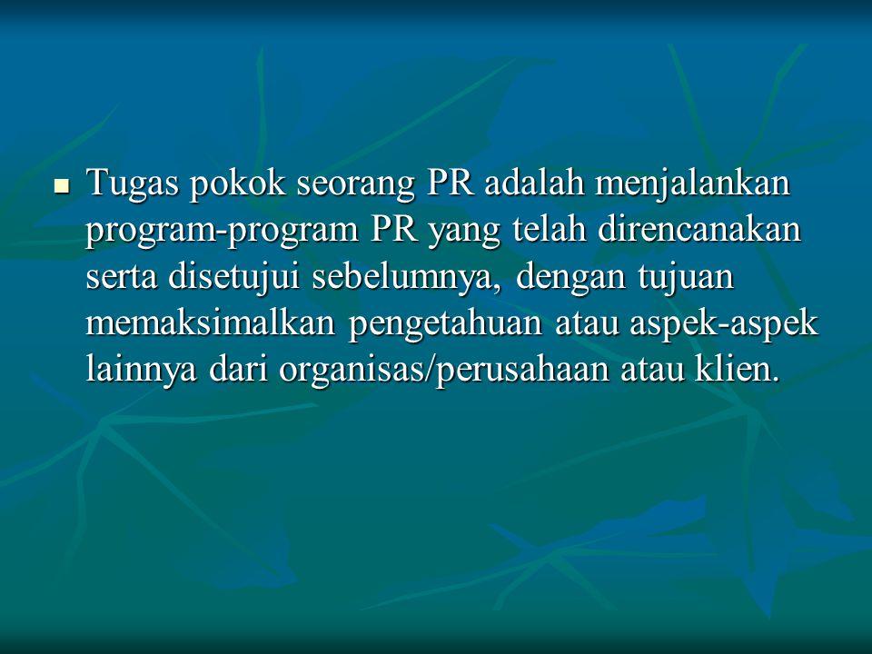 Tugas pokok seorang PR adalah menjalankan program-program PR yang telah direncanakan serta disetujui sebelumnya, dengan tujuan memaksimalkan pengetahuan atau aspek-aspek lainnya dari organisas/perusahaan atau klien.