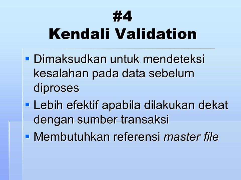 #4 Kendali Validation Dimaksudkan untuk mendeteksi kesalahan pada data sebelum diproses.