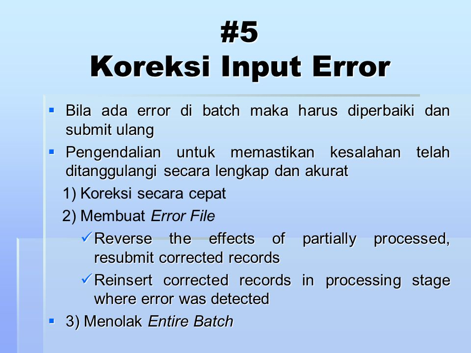 #5 Koreksi Input Error Bila ada error di batch maka harus diperbaiki dan submit ulang.