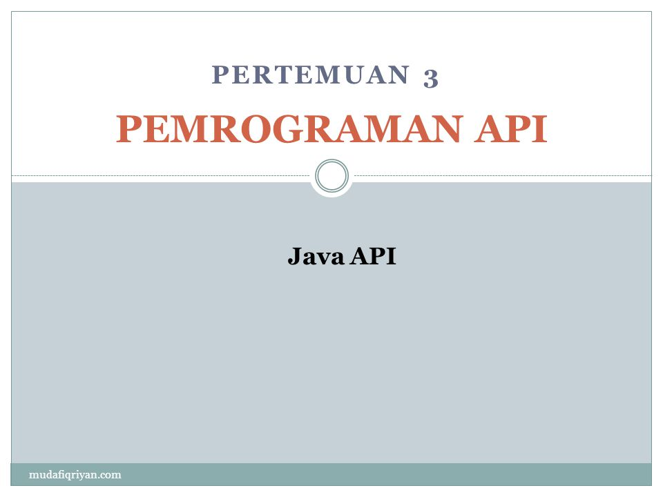 PERTEMUAN 3 PEMROGRAMAN API Java API mudafiqriyan.com