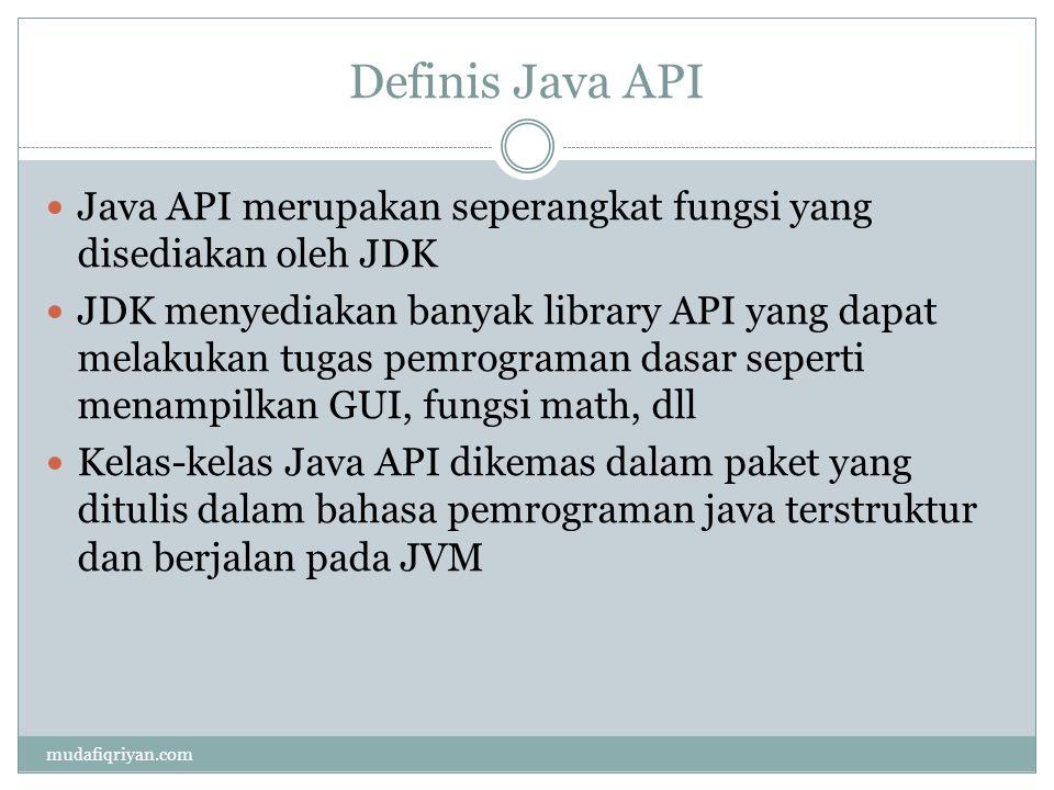 Definis Java API Java API merupakan seperangkat fungsi yang disediakan oleh JDK.