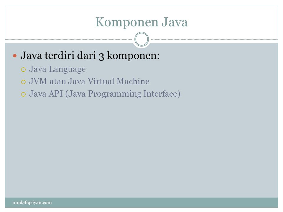 Komponen Java Java terdiri dari 3 komponen: Java Language