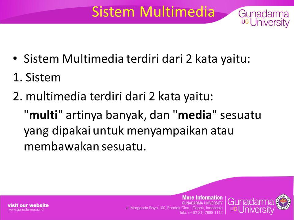 Sistem Multimedia Sistem Multimedia terdiri dari 2 kata yaitu: