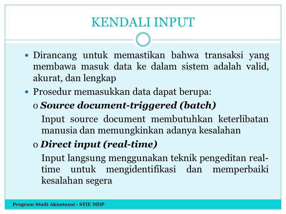 KENDALI INPUT Dirancang untuk memastikan bahwa transaksi yang membawa masuk data ke dalam sistem adalah valid, akurat, dan lengkap.