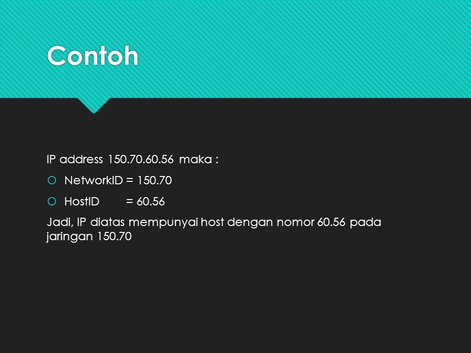 Contoh IP address 150.70.60.56 maka : NetworkID = 150.70