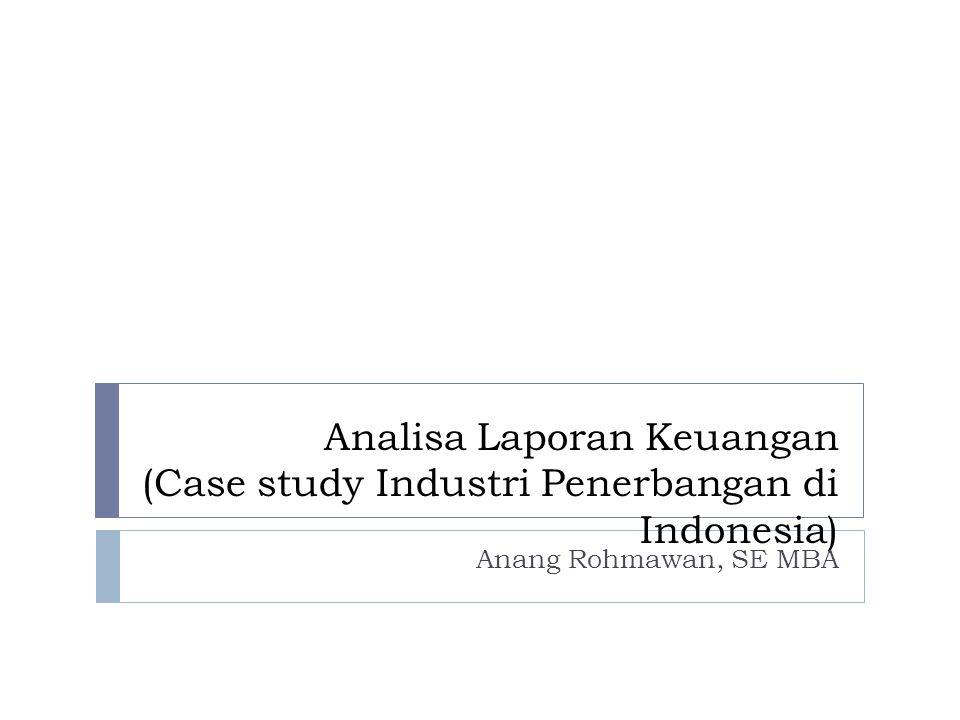 Analisa Laporan Keuangan (Case study Industri Penerbangan di Indonesia)