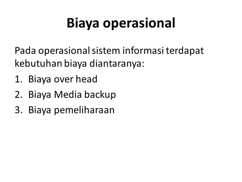 Biaya operasional Pada operasional sistem informasi terdapat kebutuhan biaya diantaranya: Biaya over head.