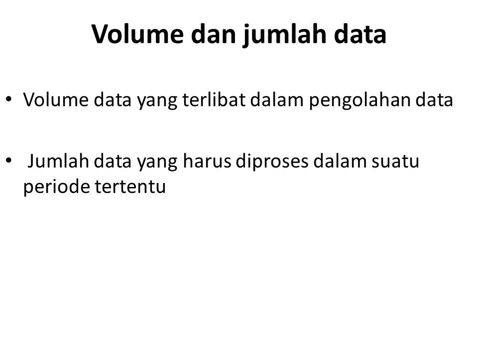 Volume dan jumlah data Volume data yang terlibat dalam pengolahan data
