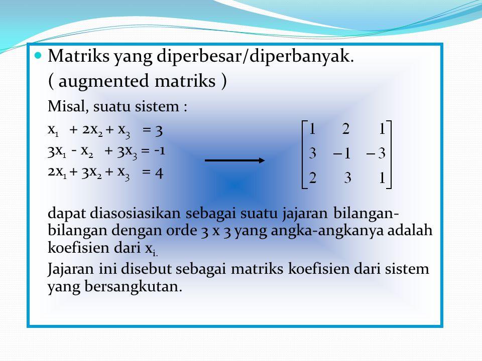 Matriks yang diperbesar/diperbanyak. ( augmented matriks )