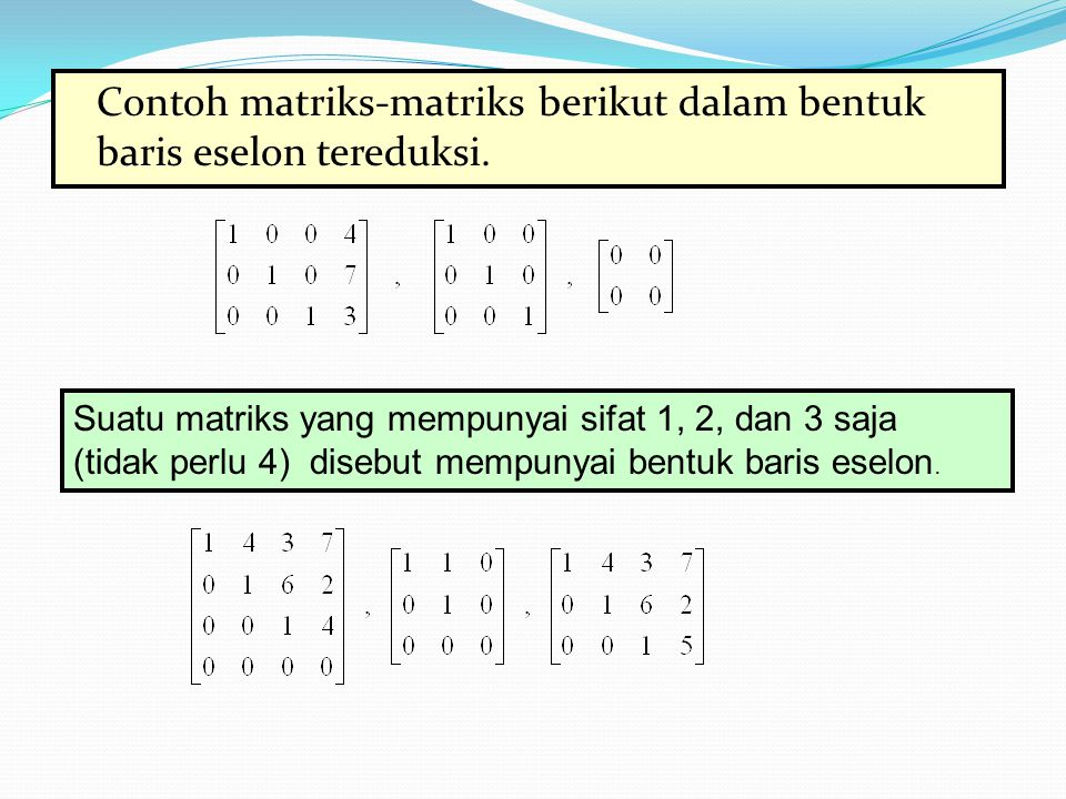 Contoh matriks-matriks berikut dalam bentuk baris eselon tereduksi.