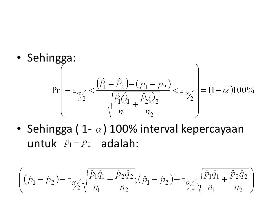 Sehingga: Sehingga ( 1- ) 100% interval kepercayaan untuk adalah:
