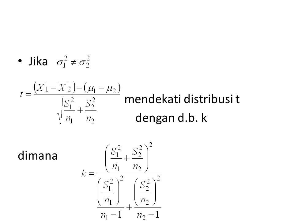 Jika mendekati distribusi t dengan d.b. k dimana