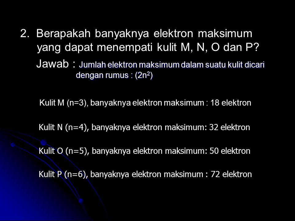 Kulit M (n=3), banyaknya elektron maksimum : 18 elektron
