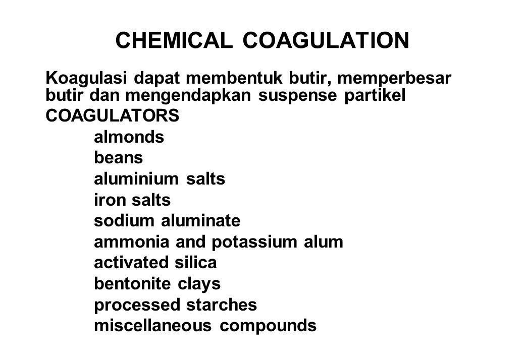 CHEMICAL COAGULATION Koagulasi dapat membentuk butir, memperbesar butir dan mengendapkan suspense partikel.