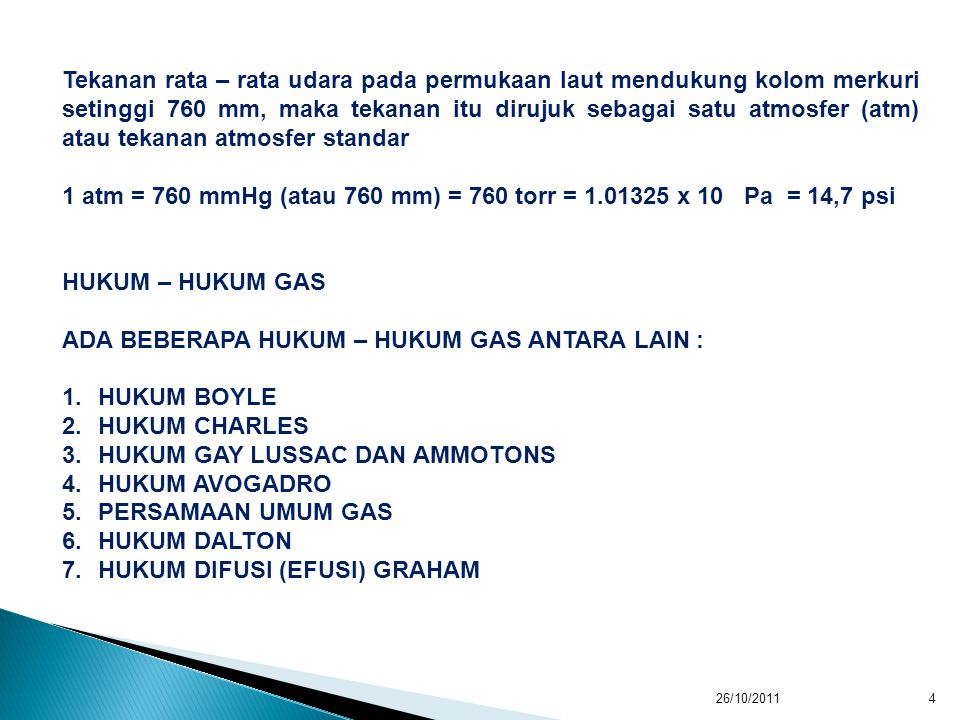 1 atm = 760 mmHg (atau 760 mm) = 760 torr = 1.01325 x 10 Pa = 14,7 psi