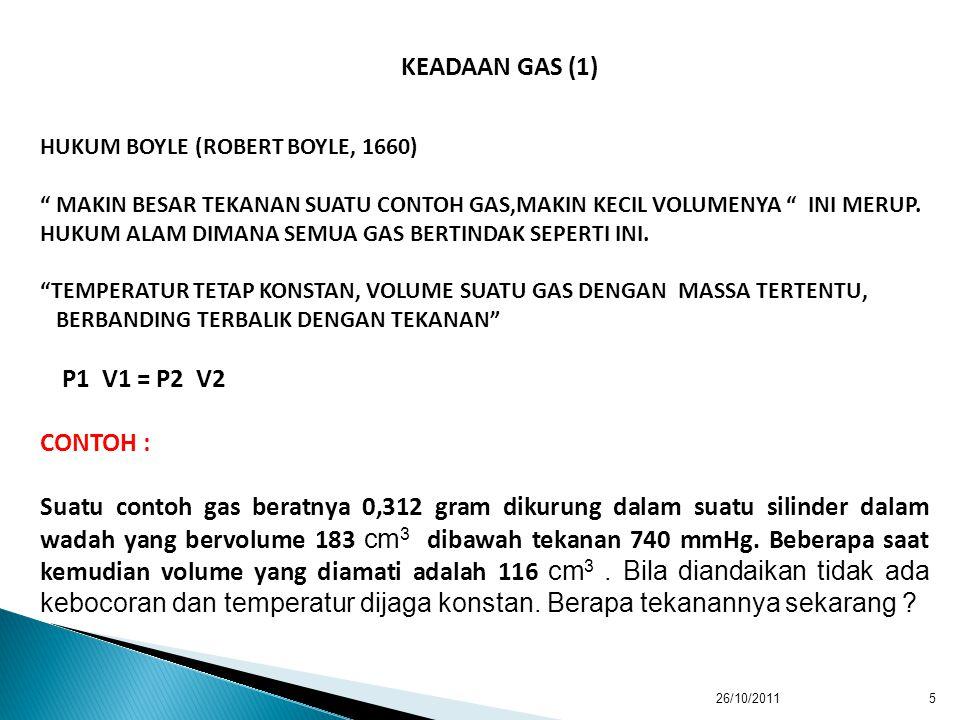 KEADAAN GAS (1) HUKUM BOYLE (ROBERT BOYLE, 1660) MAKIN BESAR TEKANAN SUATU CONTOH GAS,MAKIN KECIL VOLUMENYA INI MERUP.