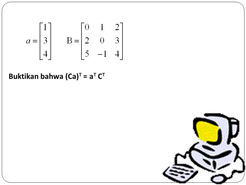 Buktikan bahwa (Ca)T = aT CT