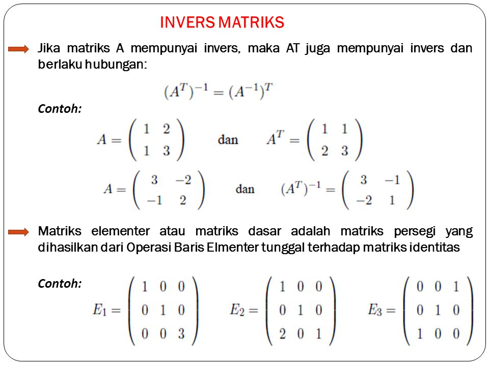 INVERS MATRIKS Jika matriks A mempunyai invers, maka AT juga mempunyai invers dan berlaku hubungan: