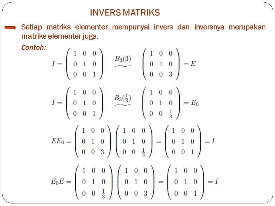 INVERS MATRIKS Setiap matriks elementer mempunyai invers dan inversnya merupakan matriks elementer juga.