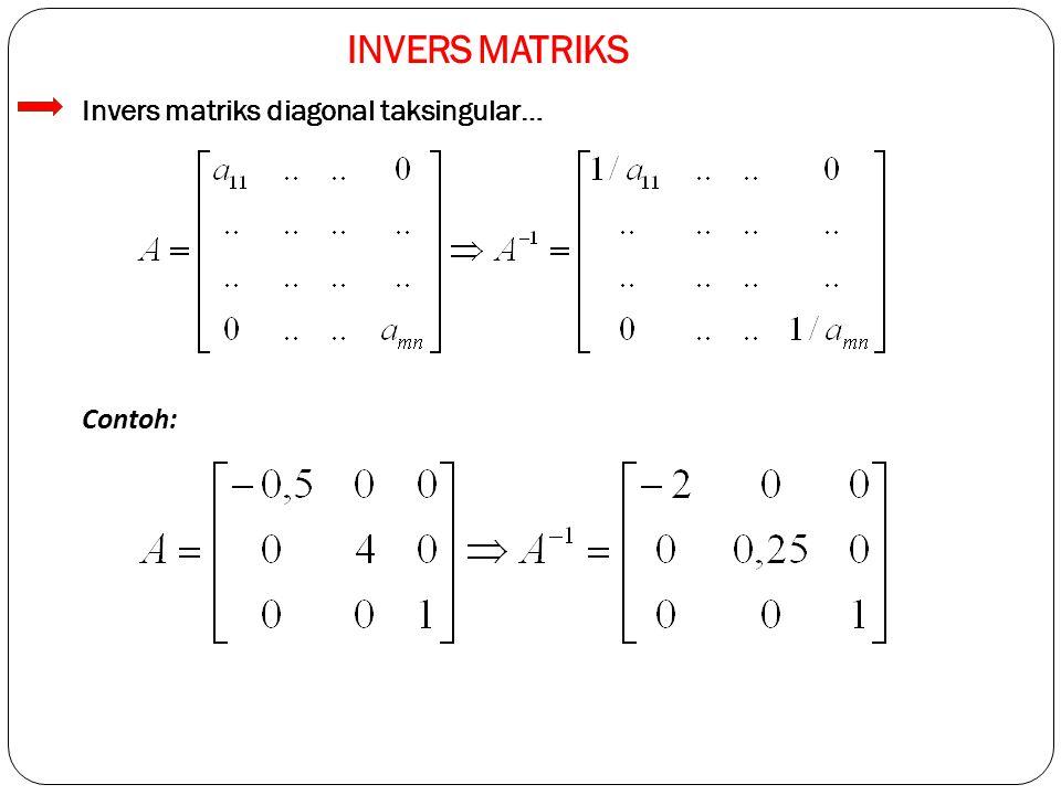 INVERS MATRIKS Invers matriks diagonal taksingular… Contoh: