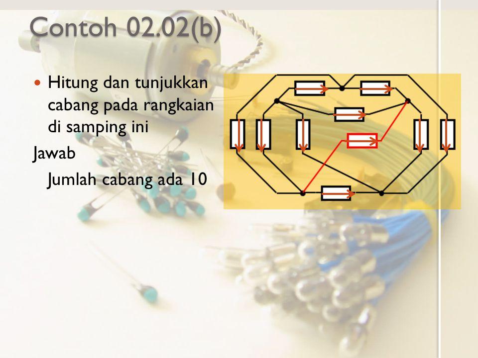Contoh 02.02(b) Hitung dan tunjukkan cabang pada rangkaian di samping ini.