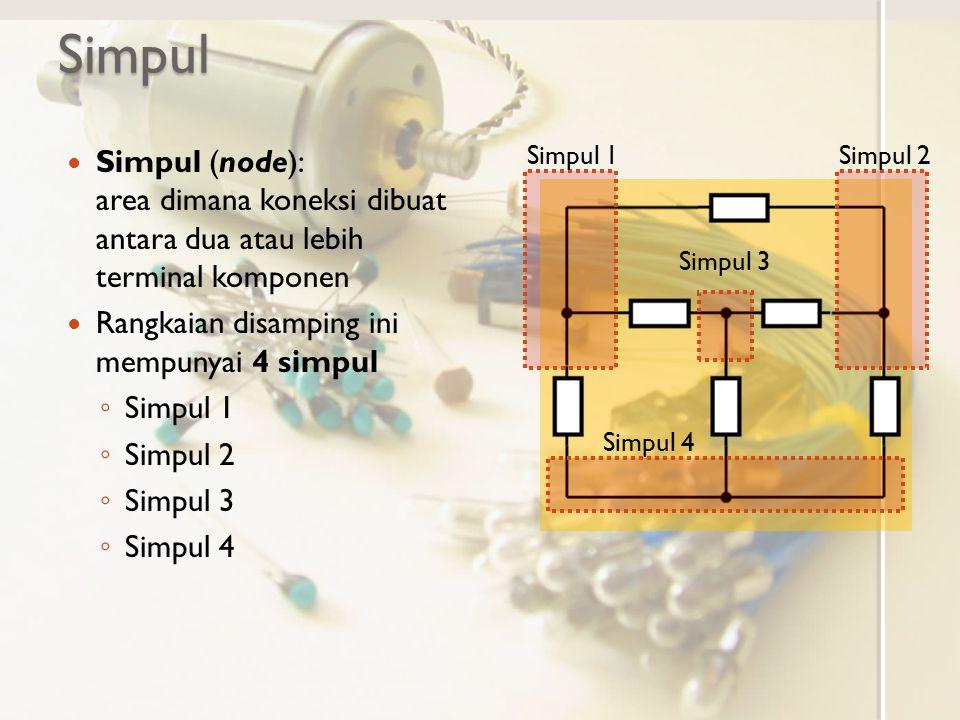 Simpul Simpul (node): area dimana koneksi dibuat antara dua atau lebih terminal komponen. Rangkaian disamping ini mempunyai 4 simpul.