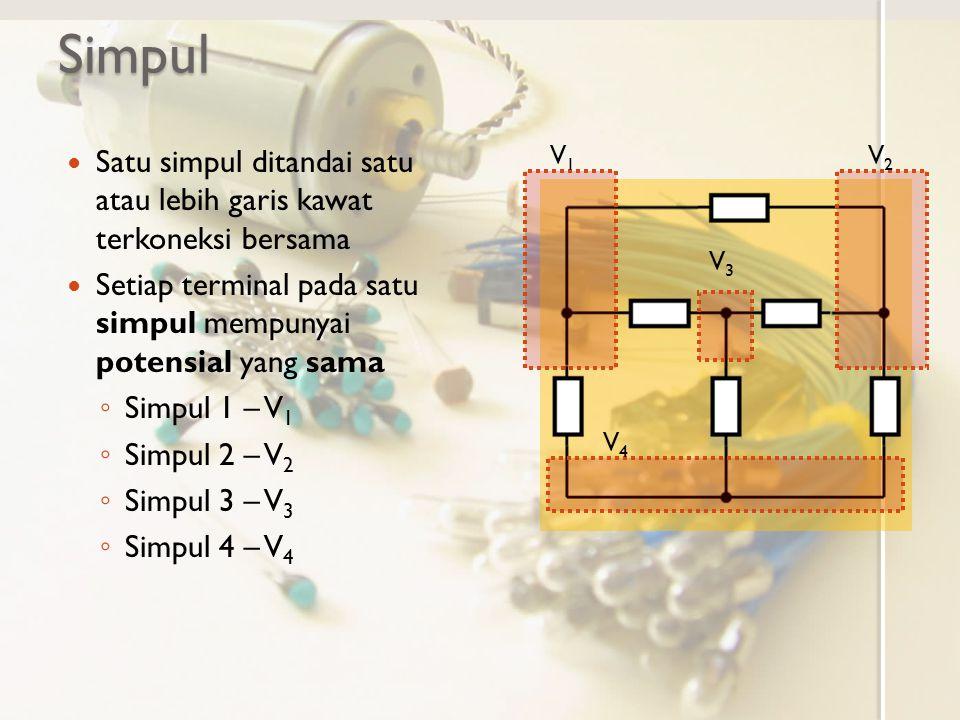 Simpul Satu simpul ditandai satu atau lebih garis kawat terkoneksi bersama. Setiap terminal pada satu simpul mempunyai potensial yang sama.