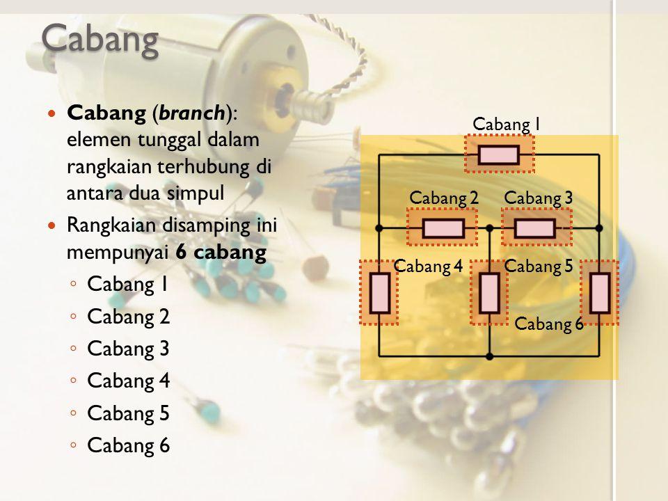 Cabang Cabang (branch): elemen tunggal dalam rangkaian terhubung di antara dua simpul. Rangkaian disamping ini mempunyai 6 cabang.