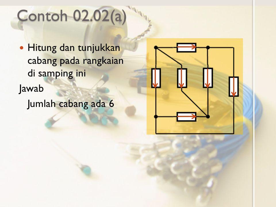 Contoh 02.02(a) Hitung dan tunjukkan cabang pada rangkaian di samping ini.