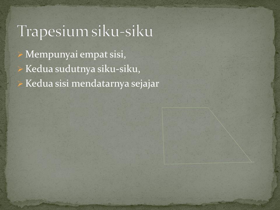 Trapesium siku-siku Mempunyai empat sisi, Kedua sudutnya siku-siku,