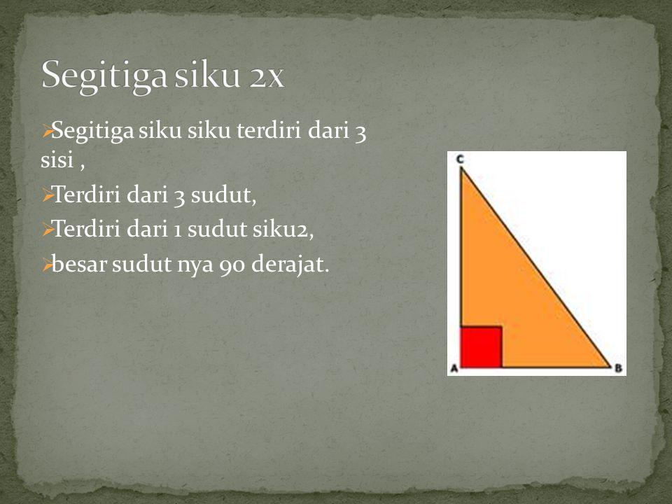 Segitiga siku 2x Segitiga siku siku terdiri dari 3 sisi ,