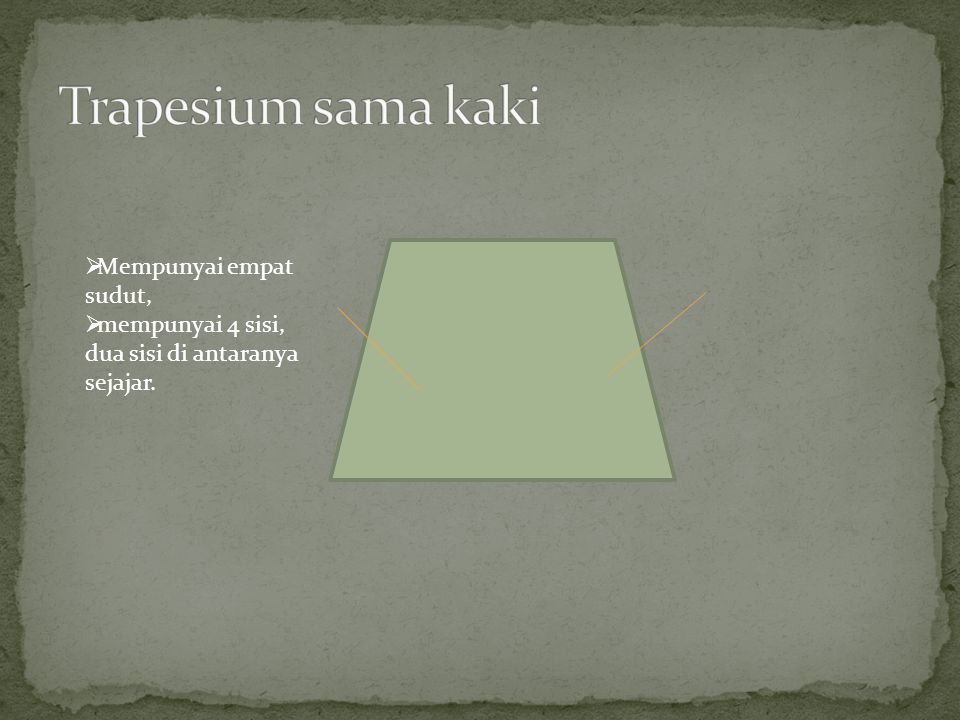 Trapesium sama kaki Mempunyai empat sudut,