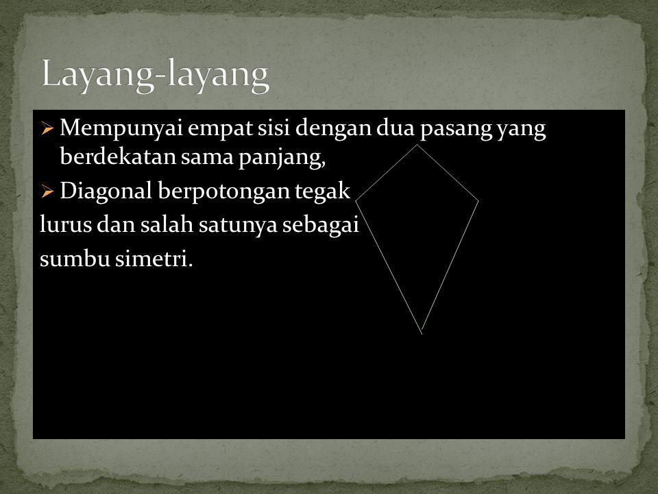 Layang-layang Mempunyai empat sisi dengan dua pasang yang berdekatan sama panjang, Diagonal berpotongan tegak.