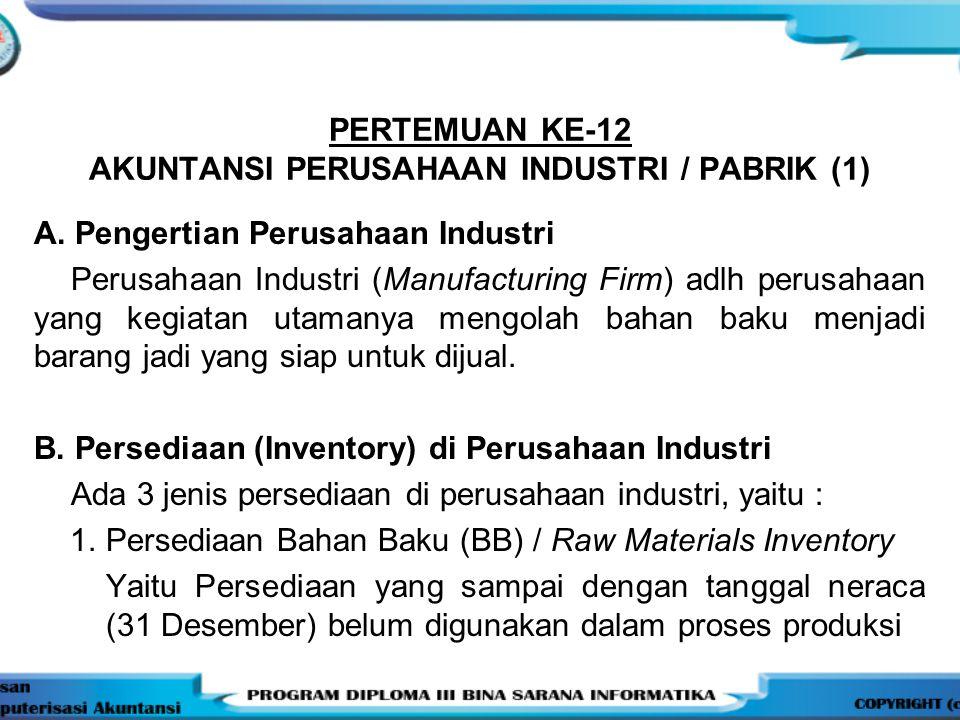 PERTEMUAN KE-12 AKUNTANSI PERUSAHAAN INDUSTRI / PABRIK (1)