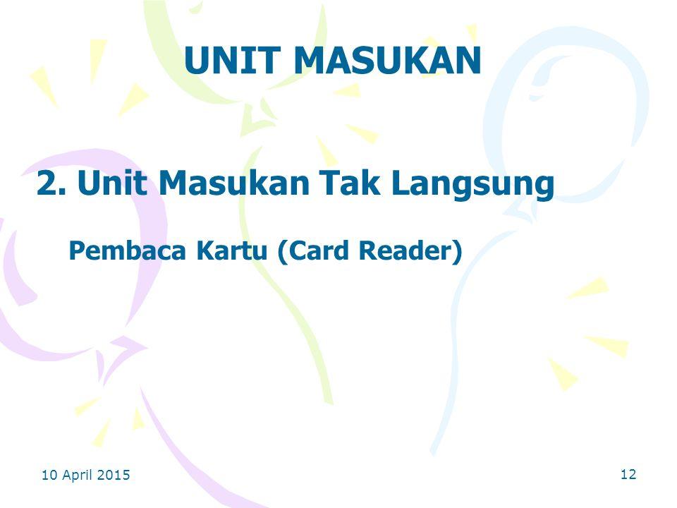 UNIT MASUKAN 2. Unit Masukan Tak Langsung Pembaca Kartu (Card Reader)