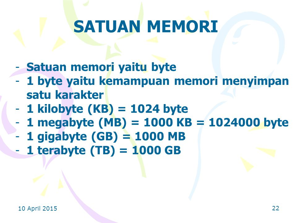 SATUAN MEMORI Satuan memori yaitu byte